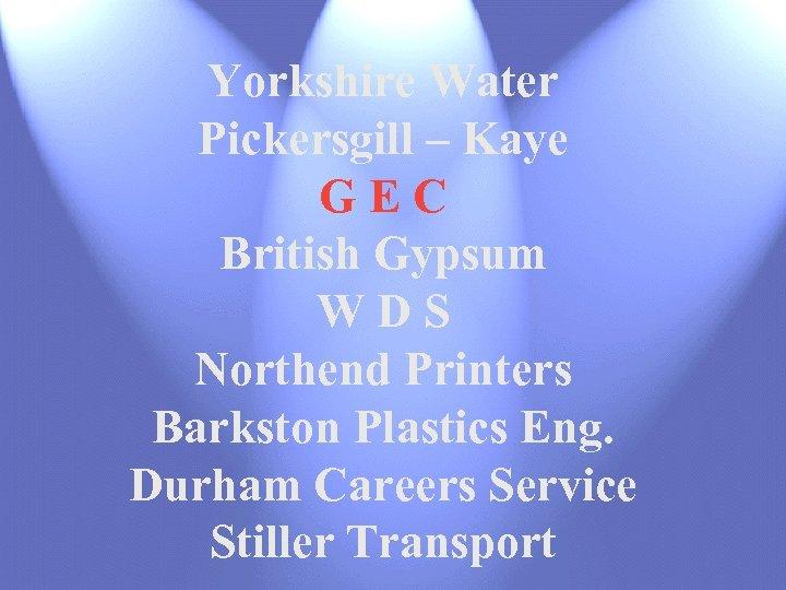Yorkshire Water Pickersgill – Kaye GEC British Gypsum WDS Northend Printers Barkston Plastics Eng.