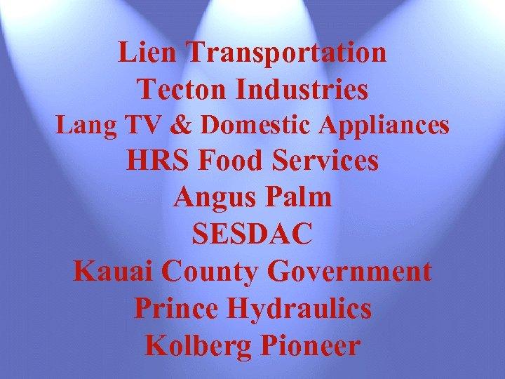 Lien Transportation Tecton Industries Lang TV & Domestic Appliances HRS Food Services Angus Palm