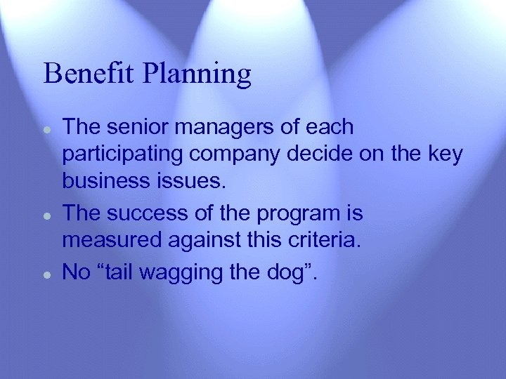 Benefit Planning l l l The senior managers of each participating company decide on