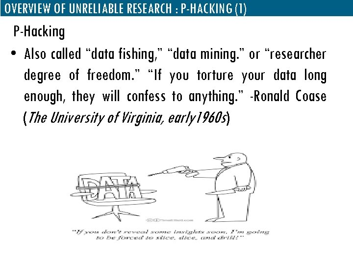 "OVERVIEW OF UNRELIABLE RESEARCH : P-HACKING (1) P-Hacking • Also called ""data fishing, """