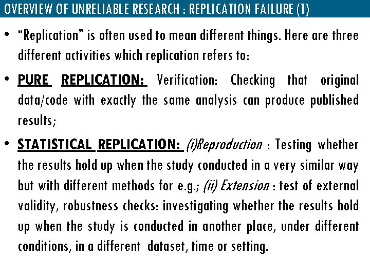 "OVERVIEW OF UNRELIABLE RESEARCH : REPLICATION FAILURE (1) • ""Replication"" is often used to"