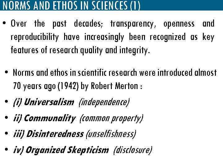 NORMS AND ETHOS IN SCIENCES (1) • Over the past decades; transparency, openness and
