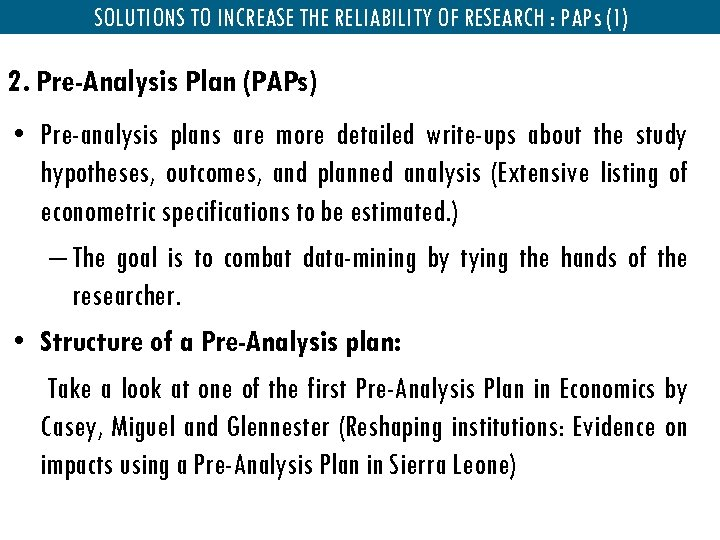 SOLUTIONS TO INCREASE THE RELIABILITY OF RESEARCH : PAPs (1) 2. Pre-Analysis Plan (PAPs)