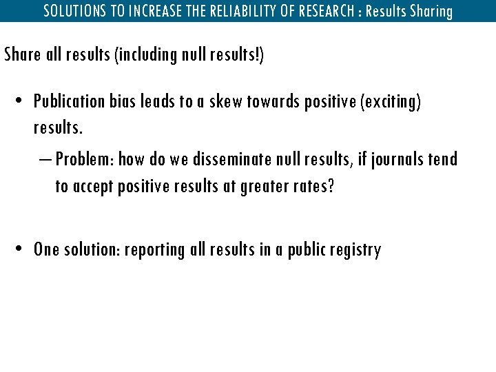 SOLUTIONS TO INCREASE THE RELIABILITY OF RESEARCH : Results Sharing Share all results (including