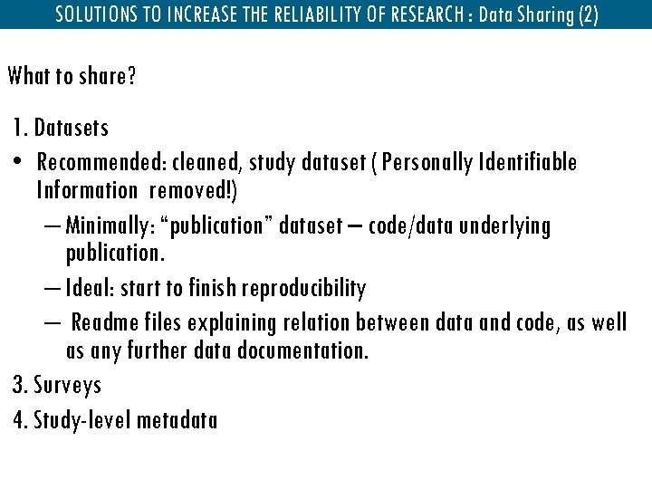 SOLUTIONS TO INCREASE THE RELIABILITY OF RESEARCH : Data Sharing (2) What to share?