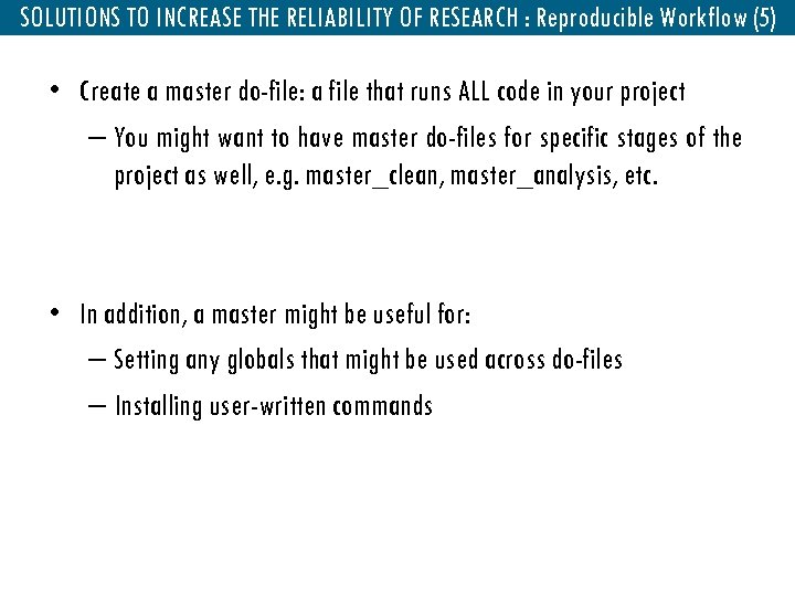 SOLUTIONS TO INCREASE THE RELIABILITY OF RESEARCH : Reproducible Workflow (5) • Create a