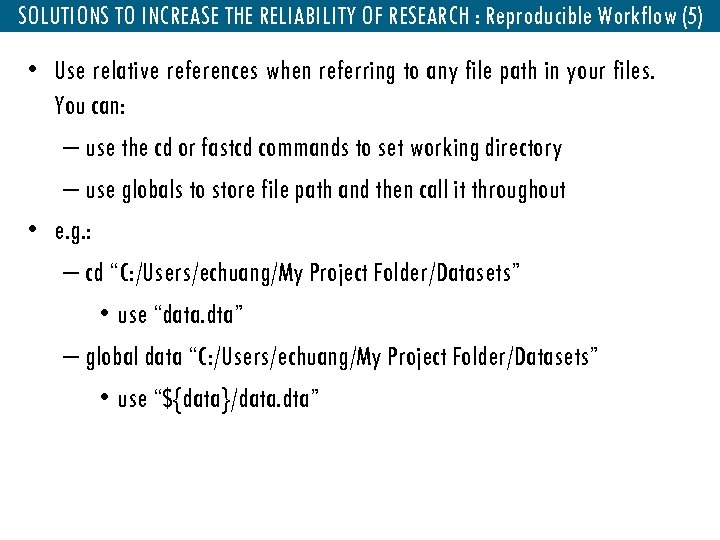 SOLUTIONS TO INCREASE THE RELIABILITY OF RESEARCH : Reproducible Workflow (5) • Use relative
