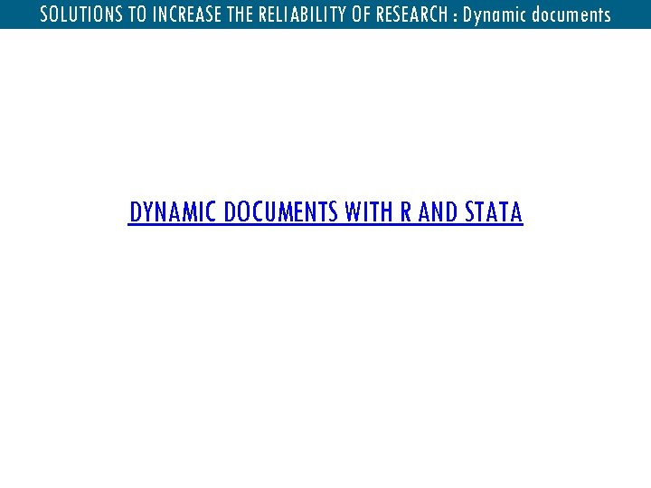 Dynamic documents SOLUTIONS TO INCREASE THE RELIABILITY OF RESEARCH : Dynamic documents DYNAMIC DOCUMENTS