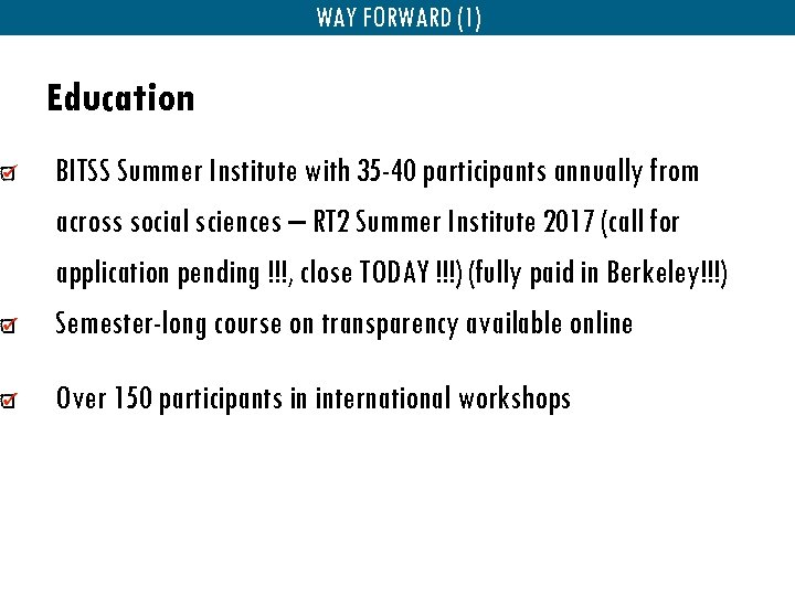 WAY FORWARD (1) Education BITSS Summer Institute with 35 -40 participants annually from across
