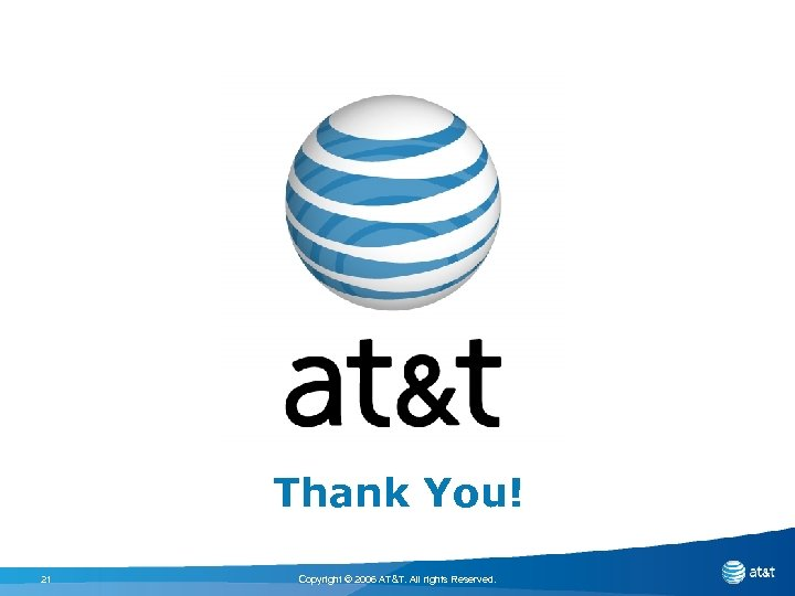 Thank You! 21 Copyright © 2006 AT&T. All rights Reserved.