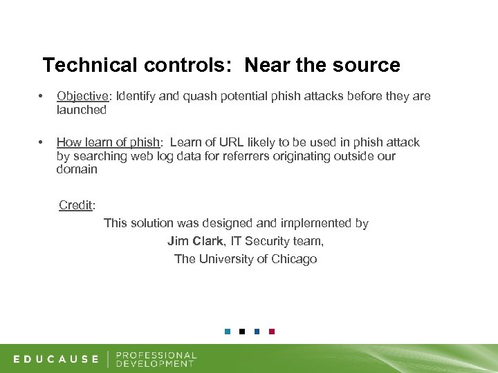 Technical controls: Near the source • Objective: Identify and quash potential phish attacks before