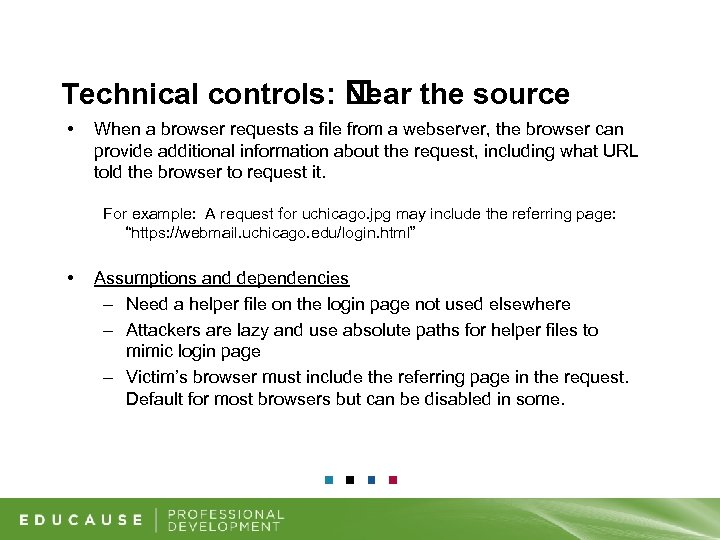 Technical controls: Near the source • When a browser requests a file from a