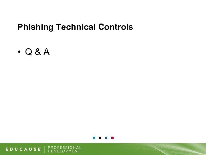 Phishing Technical Controls • Q&A