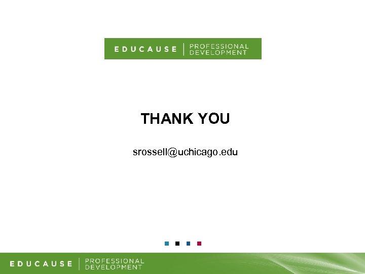THANK YOU srossell@uchicago. edu