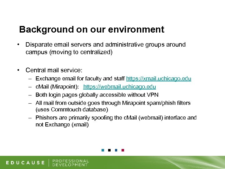 Background on our environment • Disparate email servers and administrative groups around campus (moving