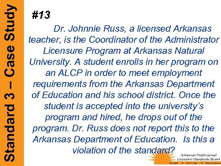 Standard 3 – Case Study #13 Dr. Johnnie Russ, a licensed Arkansas teacher, is