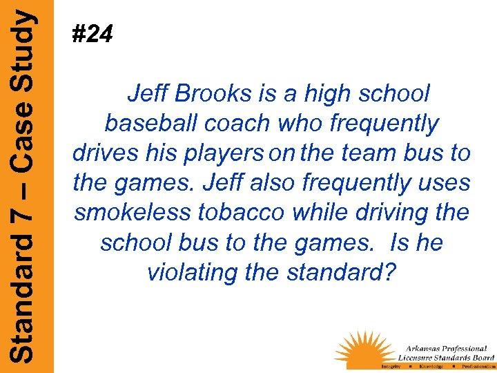 Standard 7 – Case Study #24 Jeff Brooks is a high school baseball coach