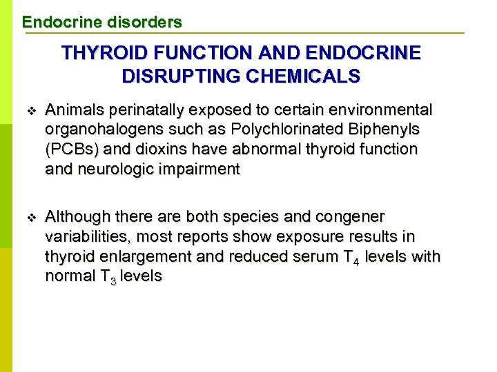 Endocrine disorders THYROID FUNCTION AND ENDOCRINE DISRUPTING CHEMICALS v Animals perinatally exposed to certain