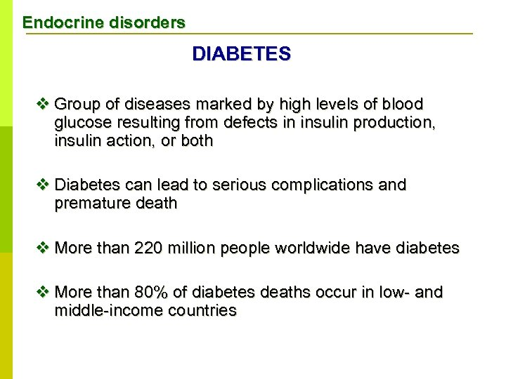 Endocrine disorders DIABETES v Group of diseases marked by high levels of blood glucose