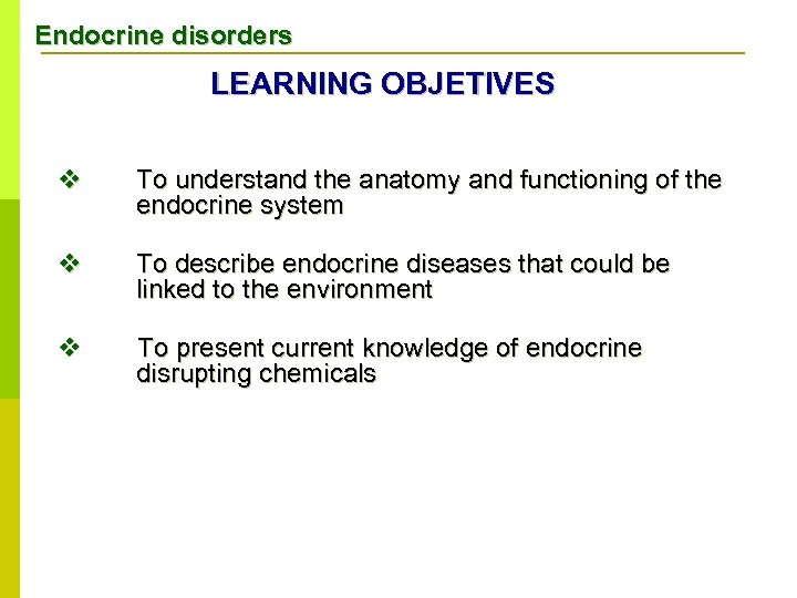 Endocrine disorders LEARNING OBJETIVES v To understand the anatomy and functioning of the endocrine