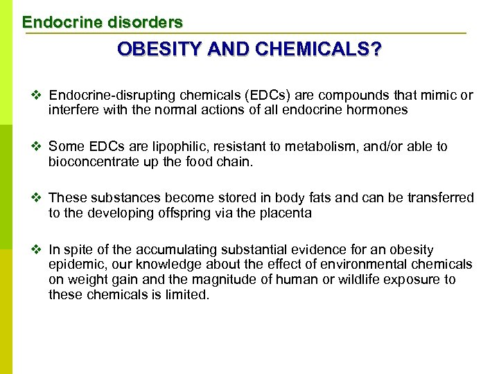 Endocrine disorders OBESITY AND CHEMICALS? v Endocrine-disrupting chemicals (EDCs) are compounds that mimic or