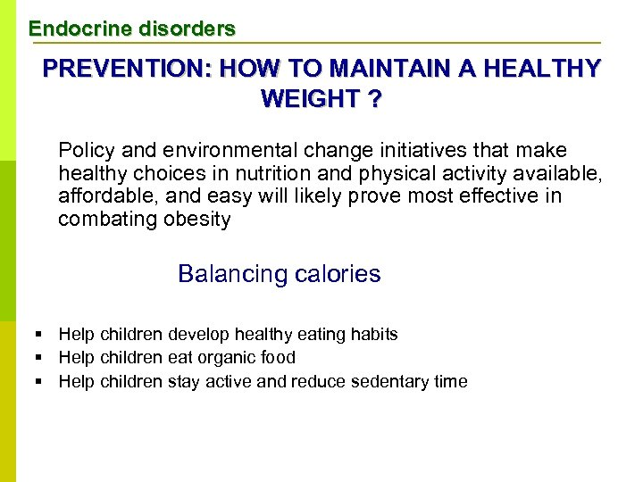 Endocrine disorders PREVENTION: HOW TO MAINTAIN A HEALTHY WEIGHT ? Policy and environmental change