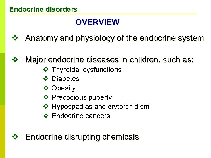 Endocrine disorders OVERVIEW v Anatomy and physiology of the endocrine system v Major endocrine