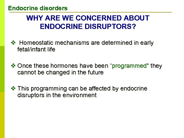 Endocrine disorders WHY ARE WE CONCERNED ABOUT ENDOCRINE DISRUPTORS? v Homeostatic mechanisms are determined