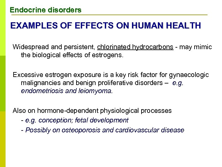 Endocrine disorders EXAMPLES OF EFFECTS ON HUMAN HEALTH Widespread and persistent, chlorinated hydrocarbons -
