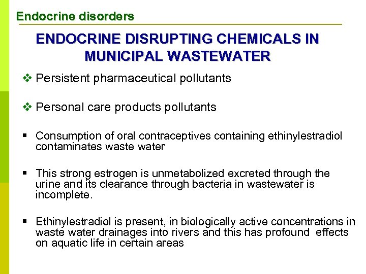 Endocrine disorders ENDOCRINE DISRUPTING CHEMICALS IN MUNICIPAL WASTEWATER v Persistent pharmaceutical pollutants v Personal