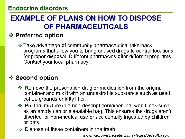Endocrine disorders EXAMPLE OF PLANS ON HOW TO DISPOSE OF PHARMACEUTICALS v Preferred option