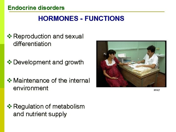 Endocrine disorders HORMONES - FUNCTIONS v Reproduction and sexual differentiation v Development and growth