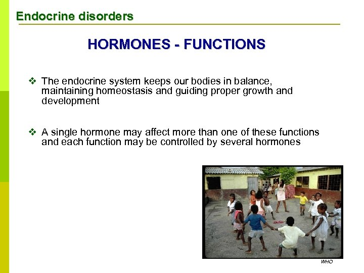Endocrine disorders HORMONES - FUNCTIONS v The endocrine system keeps our bodies in balance,