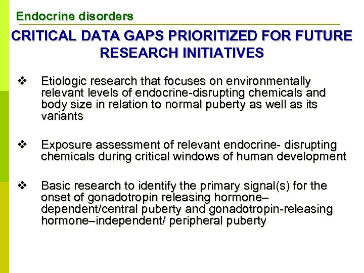 Endocrine disorders CRITICAL DATA GAPS PRIORITIZED FOR FUTURE RESEARCH INITIATIVES v Etiologic research that
