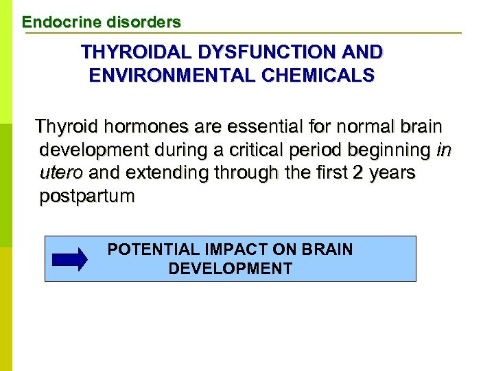 Endocrine disorders THYROIDAL DYSFUNCTION AND ENVIRONMENTAL CHEMICALS Thyroid hormones are essential for normal brain