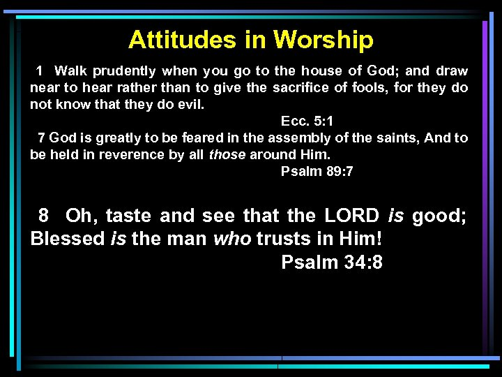 Attitudes in Worship 1 Walk prudently when you go to the house of God;