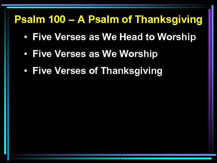 Psalm 100 – A Psalm of Thanksgiving • Five Verses as We Head to