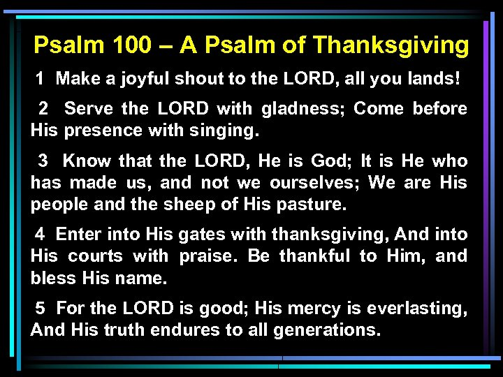 Psalm 100 – A Psalm of Thanksgiving 1 Make a joyful shout to the
