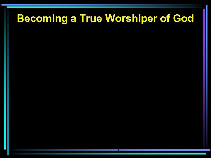 Becoming a True Worshiper of God