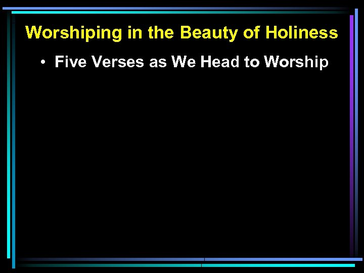 Worshiping in the Beauty of Holiness • Five Verses as We Head to Worship