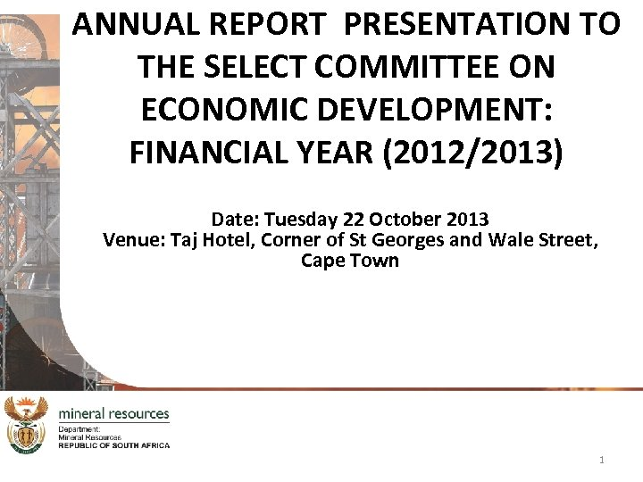 ANNUAL REPORT PRESENTATION TO THE SELECT COMMITTEE ON ECONOMIC DEVELOPMENT: FINANCIAL YEAR (2012/2013) Date: