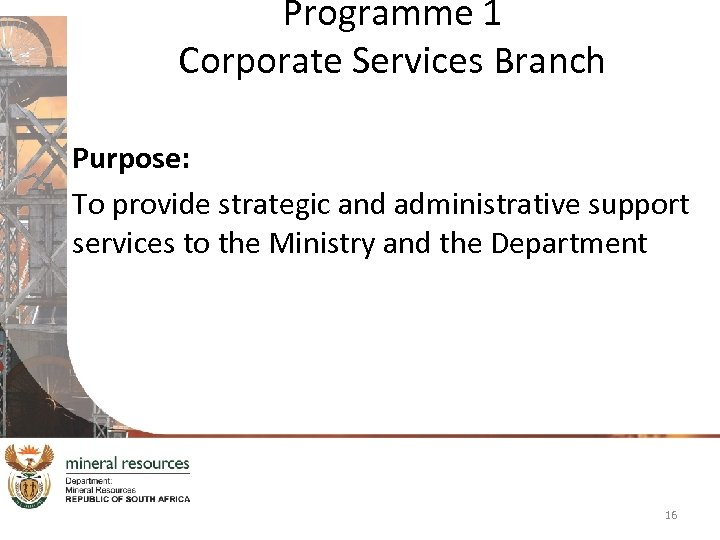 Programme 1 Corporate Services Branch Purpose: To provide strategic and administrative support services to