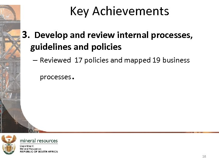 Key Achievements 3. Develop and review internal processes, guidelines and policies – Reviewed 17