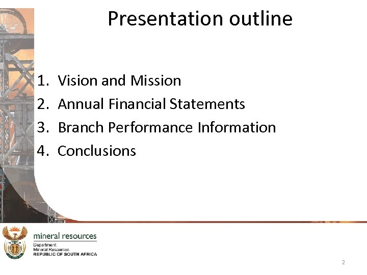 Presentation outline 1. 2. 3. 4. Vision and Mission Annual Financial Statements Branch Performance