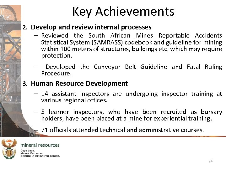 Key Achievements 2. Develop and review internal processes – Reviewed the South African Mines