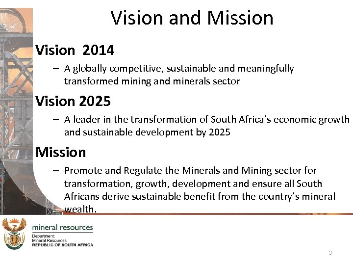 Vision and Mission Vision 2014 – A globally competitive, sustainable and meaningfully transformed mining