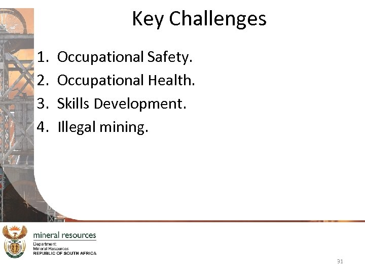 Key Challenges 1. 2. 3. 4. Occupational Safety. Occupational Health. Skills Development. Illegal mining.