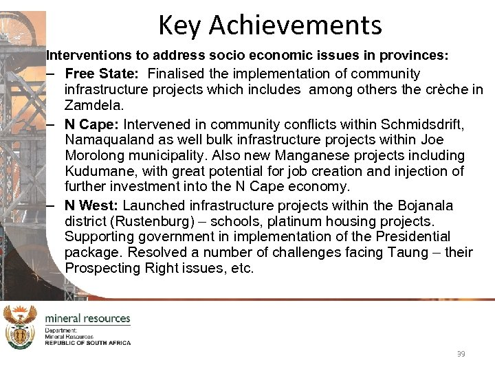 Key Achievements Interventions to address socio economic issues in provinces: – Free State: Finalised