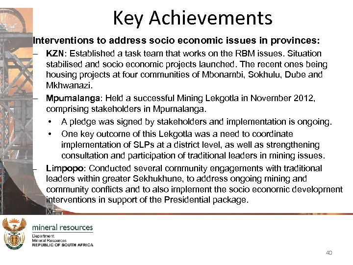 Key Achievements Interventions to address socio economic issues in provinces: – KZN: Established a
