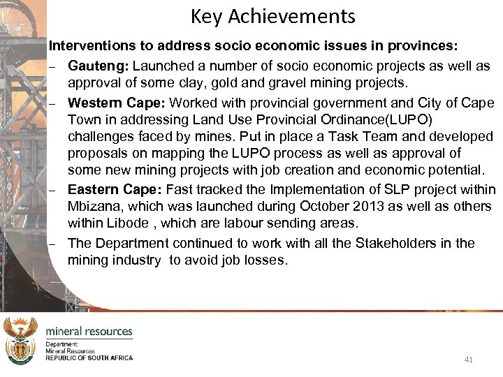 Key Achievements Interventions to address socio economic issues in provinces: – Gauteng: Launched a